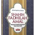 Jual Buku Shahih Fadhilah amal - Himpunan Hadits Keutamaan Amal Shalih - Ali bin Nayif Asy-Syuhud - Aqwam