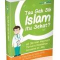 Tau Gak Sih Islam itu sehat 60 Obrolan Inspiratif Perkara Kesehatan bersama dr. Abu - penerbit Aqwamedika