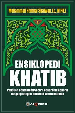 Ensiklopedi Khatib - Panduan berkhutbah secara benar dan Menarik - Materi Khutbah - Muhammad Hambal Shafwan - Penerbit Al Qowam