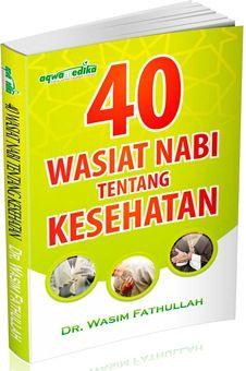 40 Wasiat Nabi Tentang Kesehatan - Dr. Wasim Fathullah - Aqwamedika