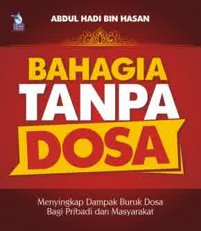 Bahagia Tanpa Dosa - Abdul Hadi bin Hasan - Penerbit Zamzam