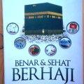 Benar Dan Sehat Berhaji - Syaikh Thalal Al-'Aqil & DR. Dr. Khalid Al-Jabir - Penerbit Aqwam