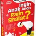 Ingin Anak Anda Rajin Shalat - Musthafa Abul Muathi - Penerbit Aqwam