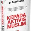 Kepada Aktivis Muslim - Dr. Najih Ibrahim - Penerbit Aqwam