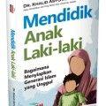 Mendidik Anak Laki Laki - Dr. Khalid Ahmad Asy Syantut - Penerbit Aqwam