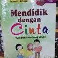 Mendidik dengan Cinta Tumbuh Kembang Anak - Irawati Istadi - Penerbit PT. Cakrawala Surya Prima