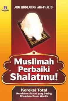 Muslimah Perbaiki Shalatmu - Abu Hudzaifah Ath Thalibi - Penerbit Kiswah Media