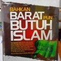 Bahkan Barat Pun Butuh Islam - Sayyid Qutb -Dr Abddullah Azam - Syaikh Sulaiman Bin Nashir Al Ulwan - Penerbit Islamika