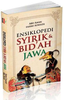 Ensiklopedi Syirik dan Bid'ah Jawa - Fahmi Suwaidi & Abu Aman - Penerbit Aqwam