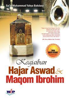 Keajaiban Hajar Aswad dan Maqom Ibrahim - Said Muhammad Yahya Bakdasy - Wacana Insan Press