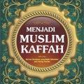 Menjadi Muslim Kaffah - Prof.Dr. Abdullah Al-Muslih & Prof.dr. Shalah Shawi - Al Qowam