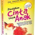 Pendidikan Cinta Untuk Anak - DR. Amani Ar Ramadi - Penerbit Aqwam