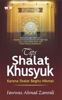 Tips Shalat Khusuk - Fawwaz Ahmad Zamrali - Wacana Ilmiah Press