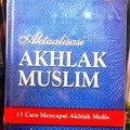 Aktualisasi Akhlak Muslim - Ummu Ihsan,Abu Ihsan Al Atsari - Penerbit Pustaka Imam Asy Syafii