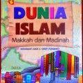 Dunia Islam Mekkah Dan Madinah - Mirnawati Amir Dan Sirep Purwanti - Penerbit Al Kautsar Kids