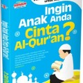 Ingin Anak Anda Cinta Al Quran - Dr. Saad Riyadh - Penerbit Aqwam