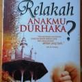 Relakah Anakmu Durhaka - Hamad Hasan, Muhammad bin Ibrahim - Penerbit Inas Media
