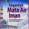 Segarnya Mata Air Iman - DR. Mukmin Fathi Al Haddad - Penerbit Insan Kamil