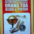 Strategi Menjadi Orang Tua Bijak dan Pintar - Suroso Abdussalam S.Pd M.Pd - Sukses Publishing