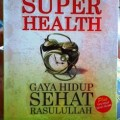 Super Health Gaya Hidup Sehat Rasulullah - Egha Zainur Ramadhani - Pro U Media