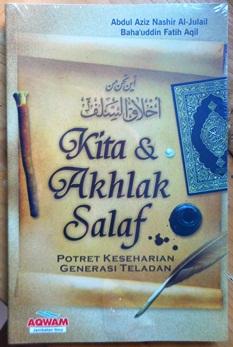 Kita dan Akhlak Salaf - Abdul Aziz Nashir Al Jualail, Baha'udin Fatih Aqil - Penerbit Aqwam