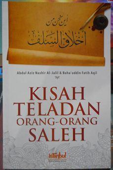 Kisah Teladan Orang Orang Saleh - Abdul Aziz Nashir Al Jalil, Bahauddin Fatih Aqil - Penerbit Istanbul