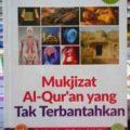 Mukjizat Al Quran yang Tak Terbantahkan - Yusuf Al Hajj Ahmad - Penerbit Aqwam