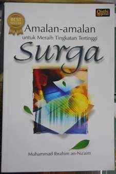 Amalan Amalan Untuk Meraih Tingkatan Tertinggi Surga - Muhammad Ibrahim An Nuaim - Penerbit Qisthi Press