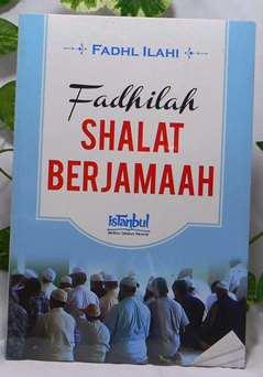 Fadhilah Shalat Berjamaah - Fadhl Ilahi - Penerbit Istanbul