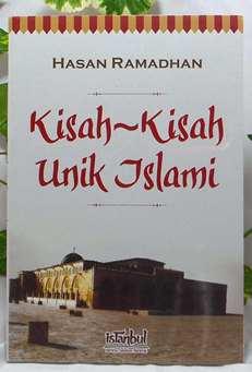 Kisah Kisah Unik Islami - Hasan Ramadhan - Penerbit Istanbul