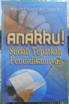 Anakku Sudah Tepatkah Pendidikannya - Musthofa Al 'Adawi - Penerbit Pustaka Ibnu Katsir