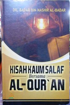 Kisah Kaum Salaf Bersama Al Quran - Dr. Badar Bin Nashir Al Badar - Penerbit Pustaka Al Kautsar