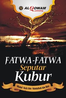 Buku Fatwa Fatwa Seputar Kubur - Abdul Aziz Bin Abdullah Bin Baz - Penerbit Al Qowam