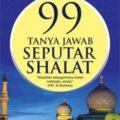 Nama Buku : 99 Tanya Jawab Seputar Sholat - Abdul Shomad - Penerbit Tafaqquh