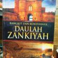 Nama Buku : Buku Bangkit dan Runtuhnya Daulah Zankiyah - Prof DR Ali Muhammad Ash Shallabi - Penerbit Al Kautsar