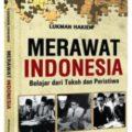 Buku Merawat Indonesia Belajar dari Tokoh Peristiwa - Lukman Hakiem - Pustaka Al Kautsar