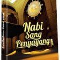 Nabi Sang Penyayang - Prof.Dr. Raghib As- Sirjani - Penerbit Al Kautsar